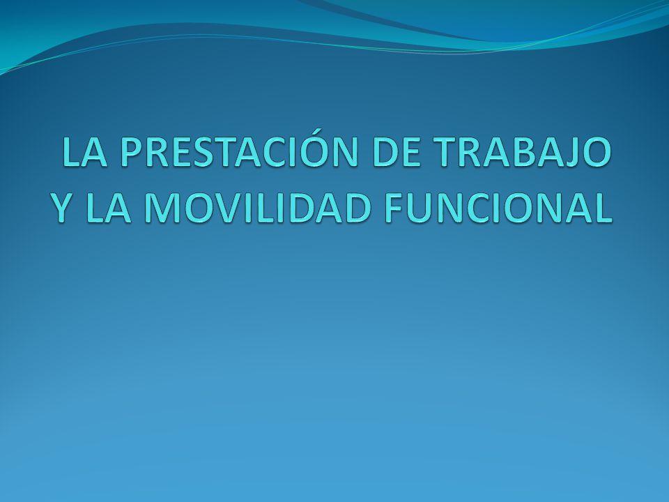 LA PRESTACIÓN DE TRABAJO Y LA MOVILIDAD FUNCIONAL