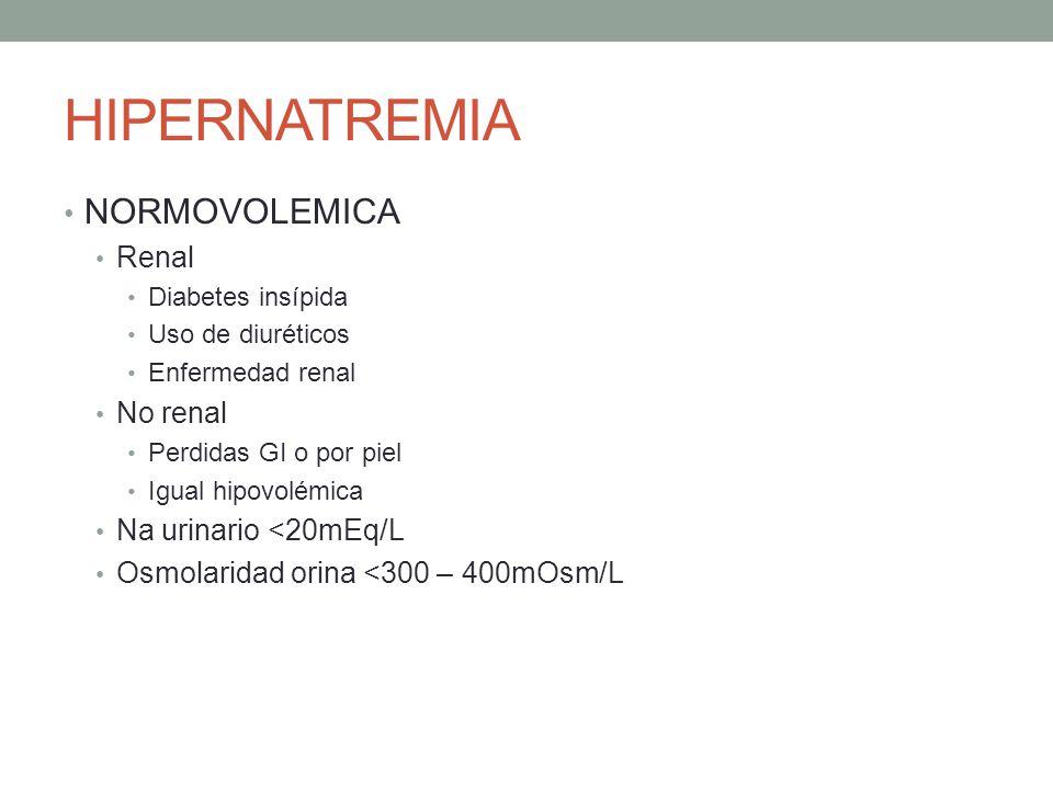 HIPERNATREMIA NORMOVOLEMICA Renal No renal Na urinario <20mEq/L