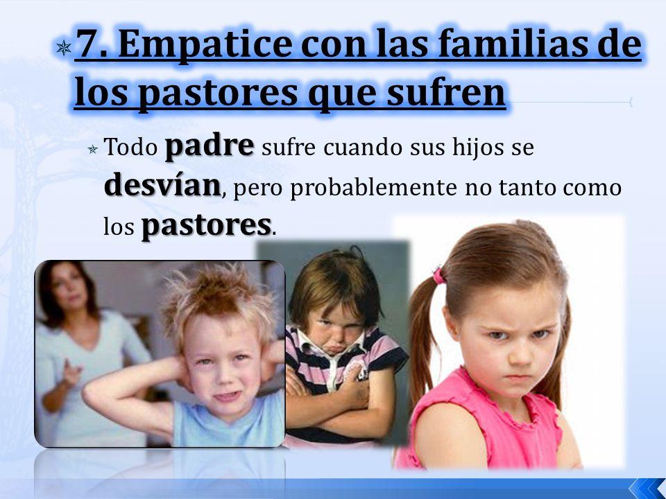 7. Empatice con las familias de los pastores que sufren