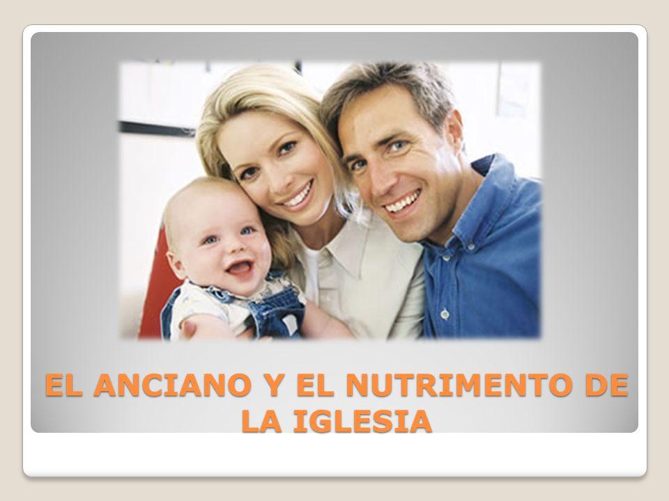 EL ANCIANO Y EL NUTRIMENTO DE LA IGLESIA