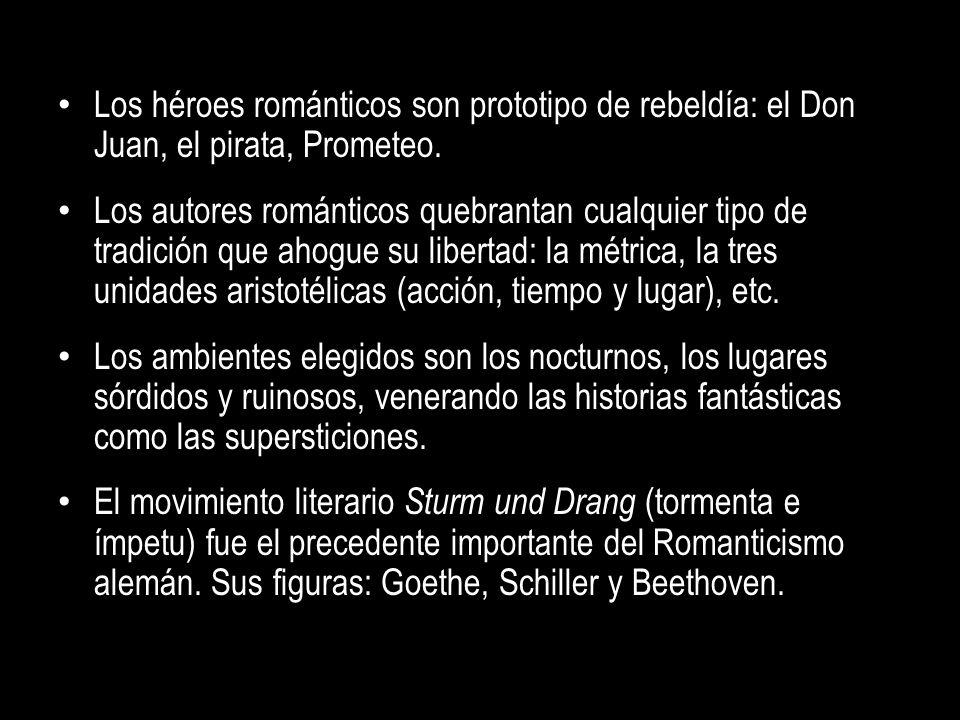 Los héroes románticos son prototipo de rebeldía: el Don Juan, el pirata, Prometeo.