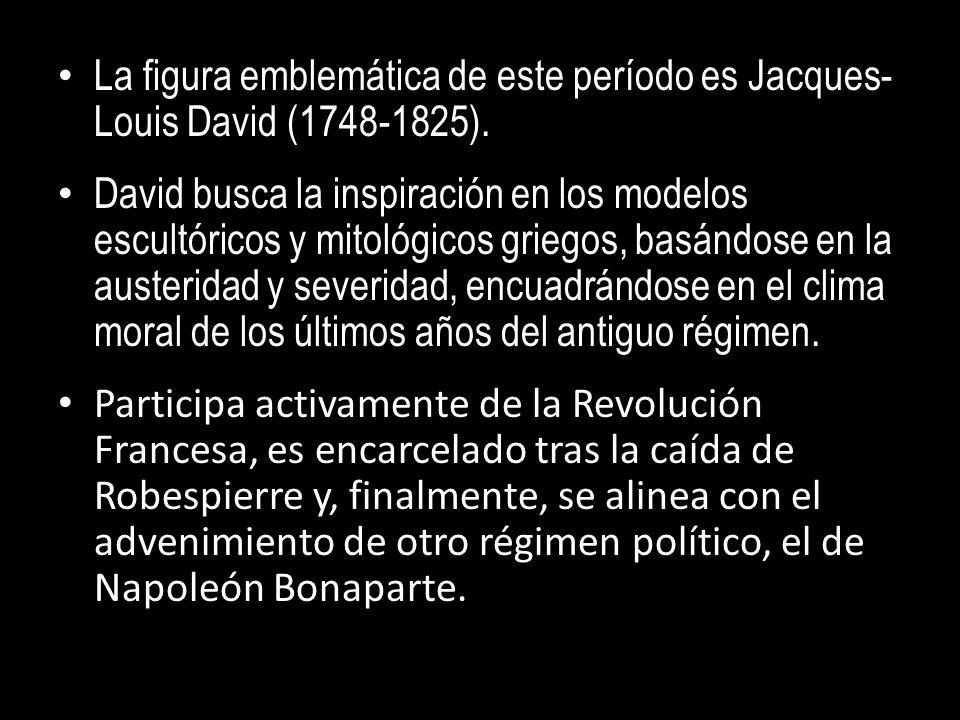 La figura emblemática de este período es Jacques- Louis David (1748-1825).