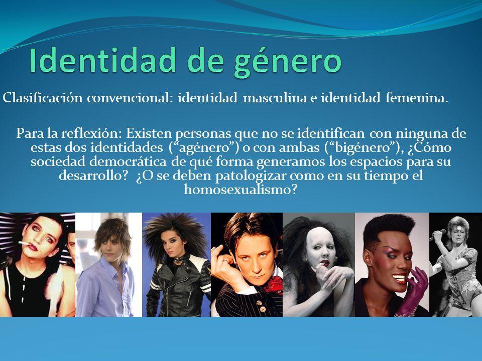 Identidad de género Clasificación convencional: identidad masculina e identidad femenina.