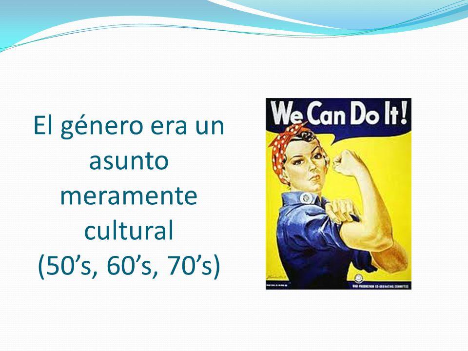 El género era un asunto meramente cultural (50's, 60's, 70's)
