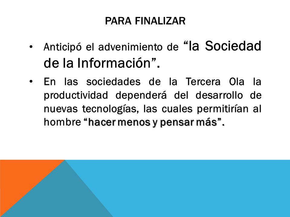 Para finalizar Anticipó el advenimiento de la Sociedad de la Información .