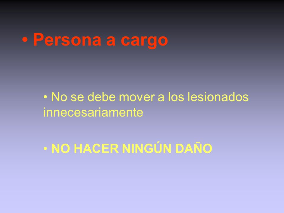 • Persona a cargo • No se debe mover a los lesionados innecesariamente