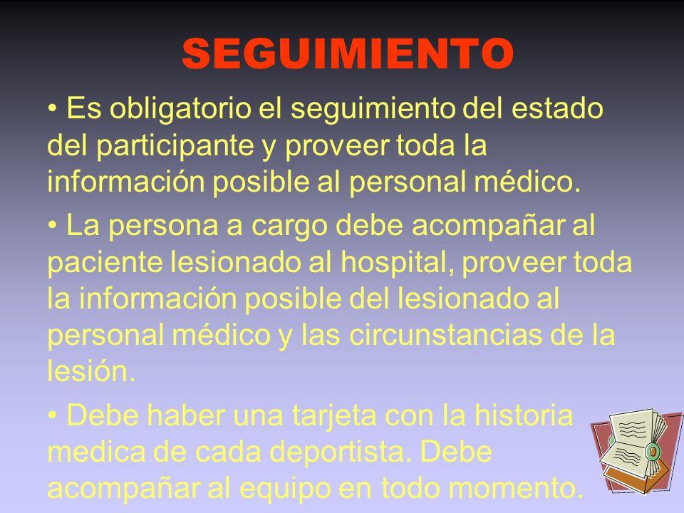 SEGUIMIENTO • Es obligatorio el seguimiento del estado del participante y proveer toda la información posible al personal médico.