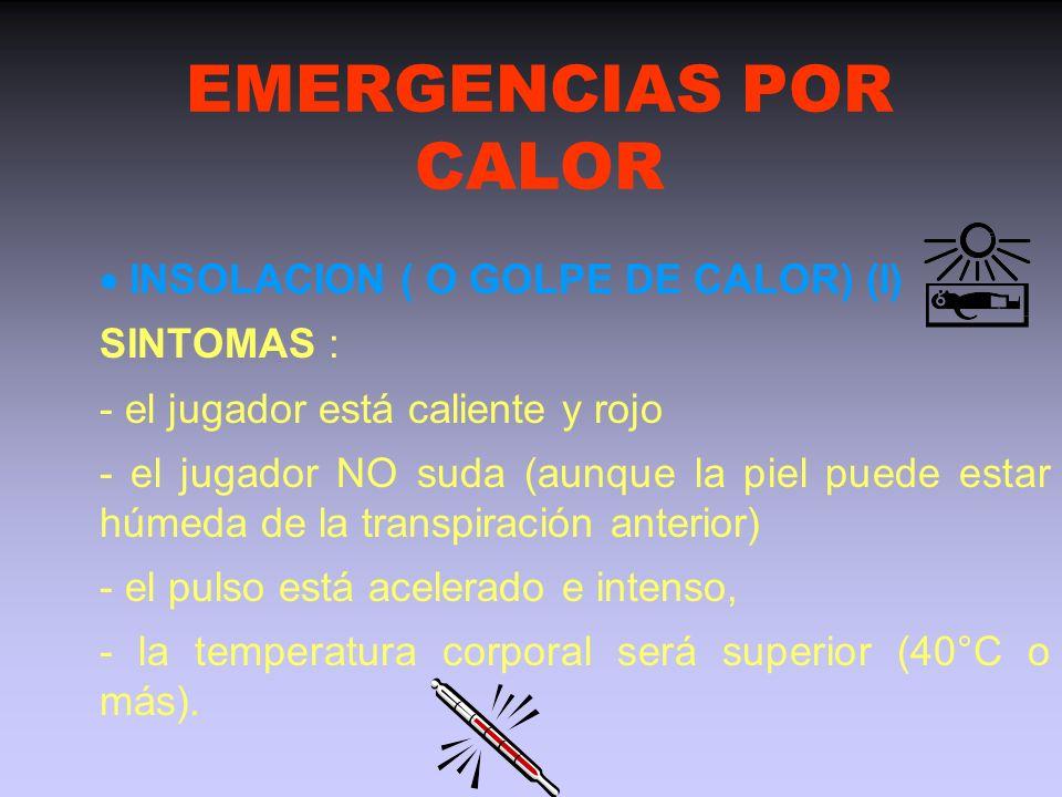 EMERGENCIAS POR CALOR  INSOLACION ( O GOLPE DE CALOR) (I) SINTOMAS :