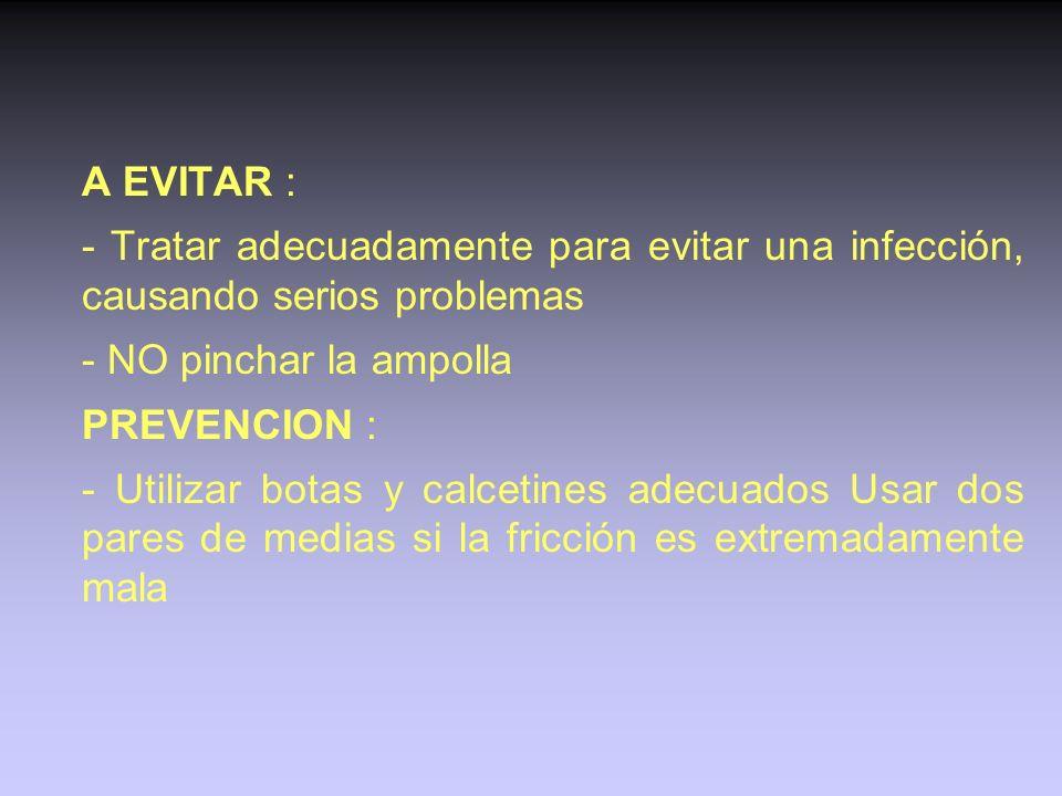 A EVITAR : - Tratar adecuadamente para evitar una infección, causando serios problemas. - NO pinchar la ampolla.