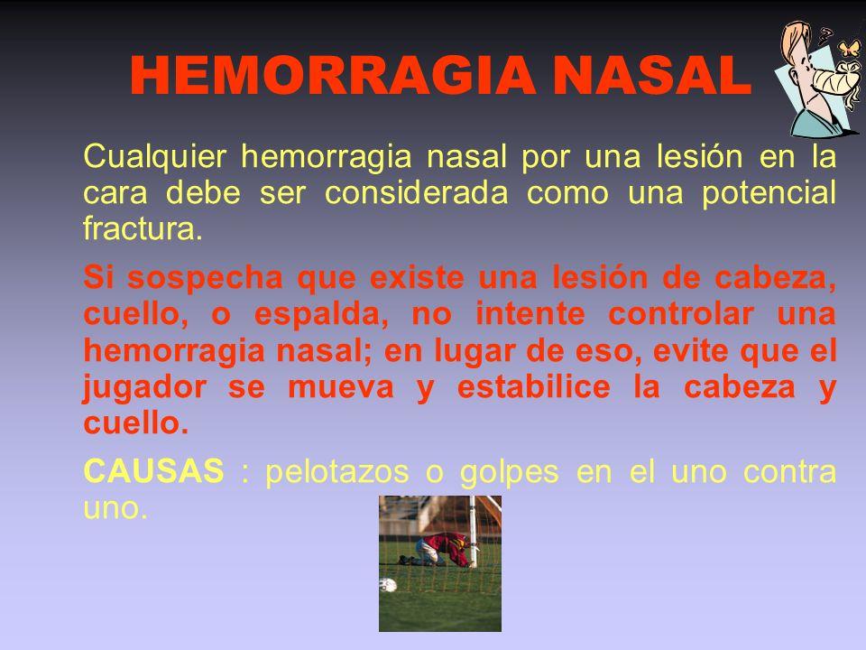 HEMORRAGIA NASAL Cualquier hemorragia nasal por una lesión en la cara debe ser considerada como una potencial fractura.