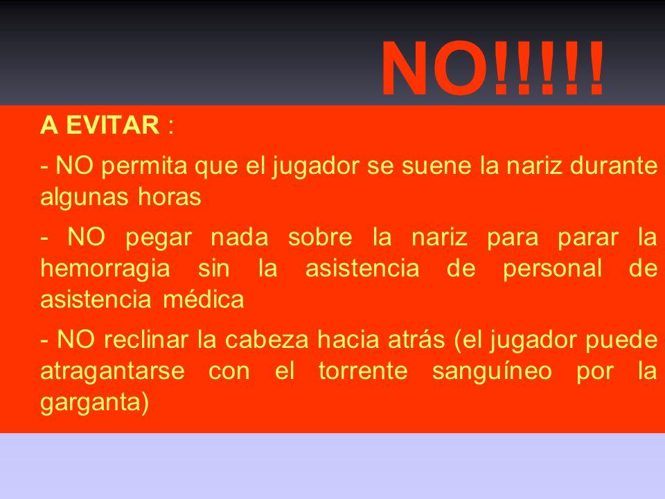 NO!!!!! A EVITAR : - NO permita que el jugador se suene la nariz durante algunas horas.
