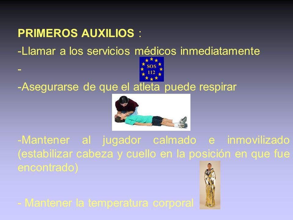 PRIMEROS AUXILIOS : Llamar a los servicios médicos inmediatamente. Asegurarse de que el atleta puede respirar.