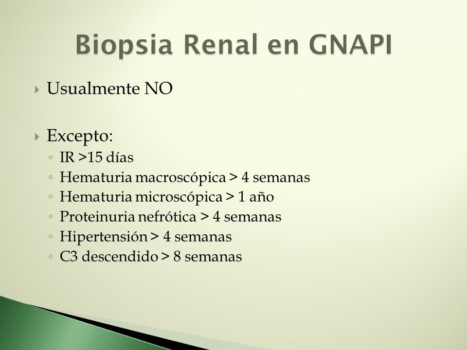 Biopsia Renal en GNAPI Usualmente NO Excepto: IR >15 días
