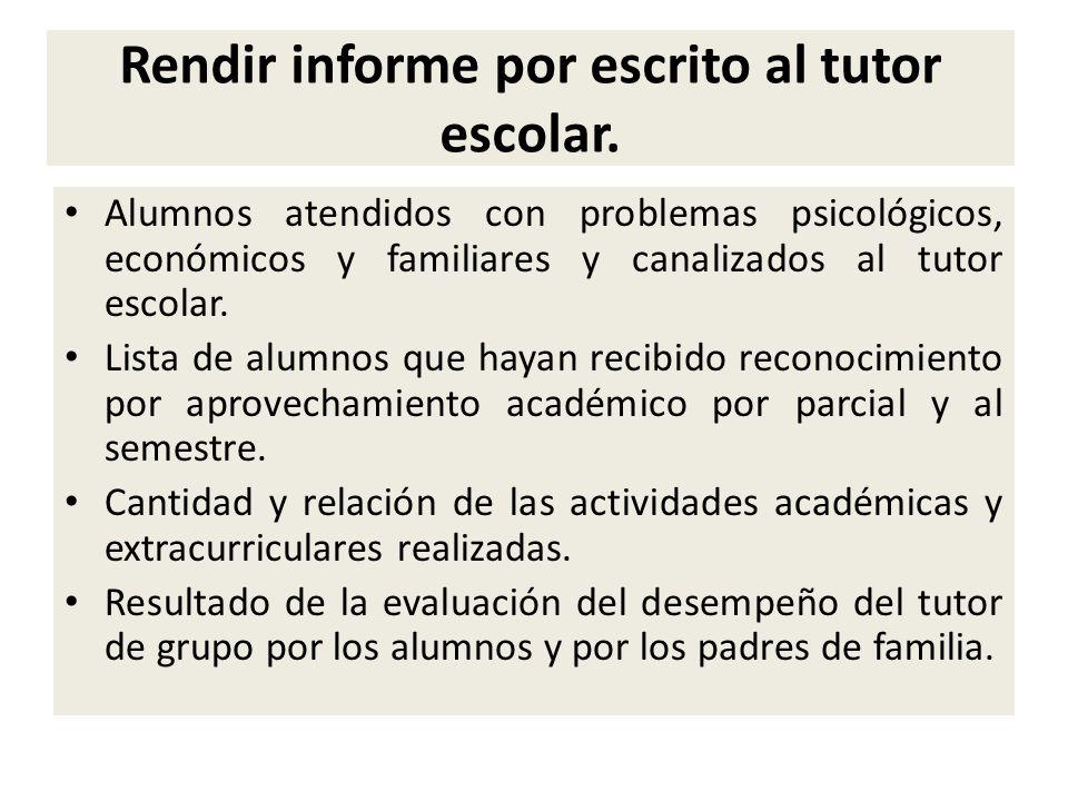 Rendir informe por escrito al tutor escolar.