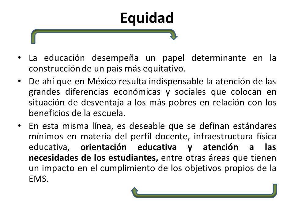 Equidad La educación desempeña un papel determinante en la construcción de un país más equitativo.