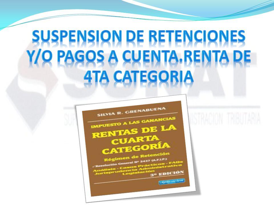 SUSPENSION DE RETENCIONES Y/O PAGOS A CUENTA.RENTA DE 4ta CATEGORIA