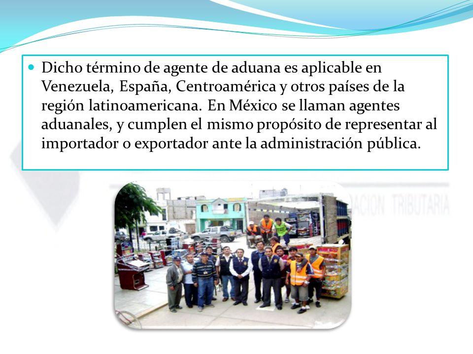 Dicho término de agente de aduana es aplicable en Venezuela, España, Centroamérica y otros países de la región latinoamericana.