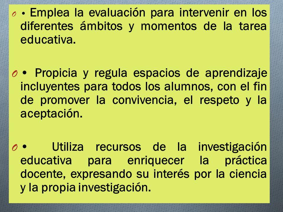 • Emplea la evaluación para intervenir en los diferentes ámbitos y momentos de la tarea educativa.