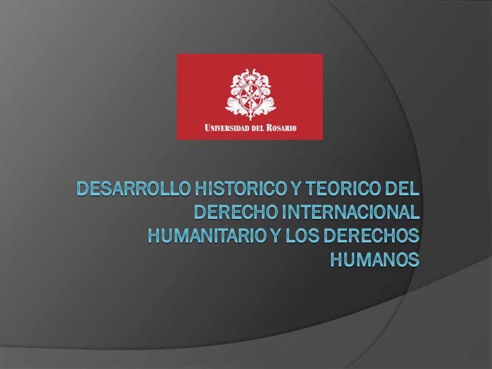 DESARROLLO HISTORICO Y TEORICO DEL DERECHO INTERNACIONAL HUMANITARIO Y LOS DERECHOS HUMANOS