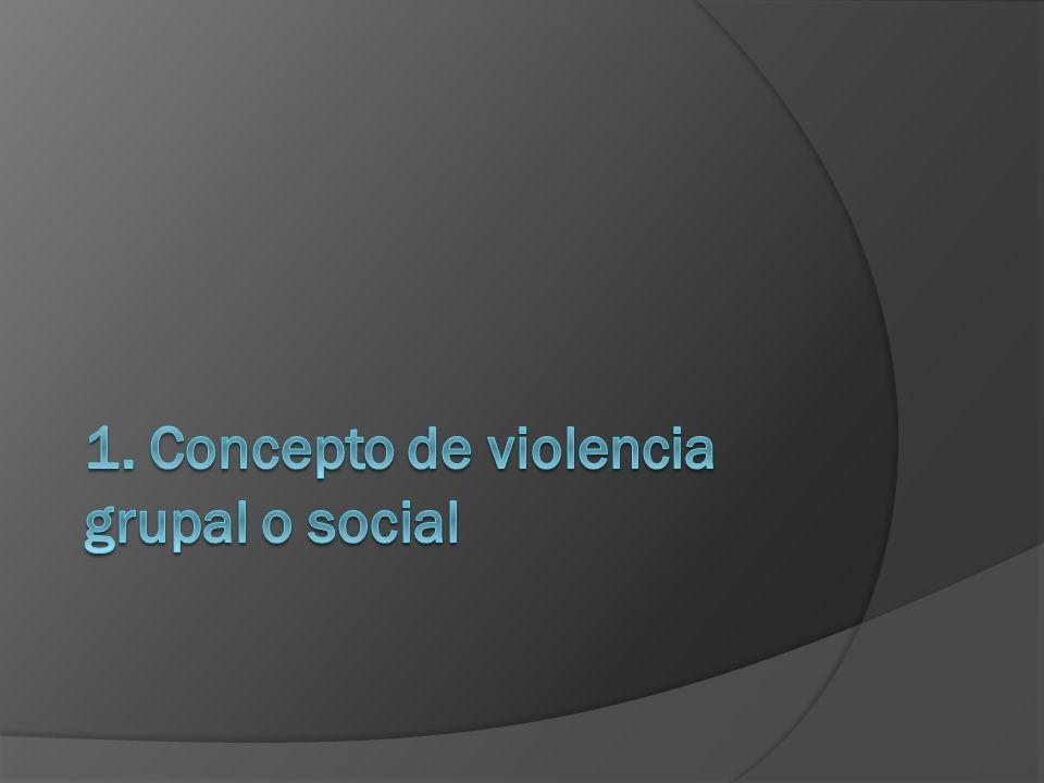 1. Concepto de violencia grupal o social