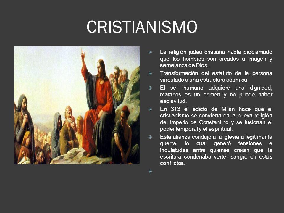 CRISTIANISMO La religión judeo cristiana había proclamado que los hombres son creados a imagen y semejanza de Dios.