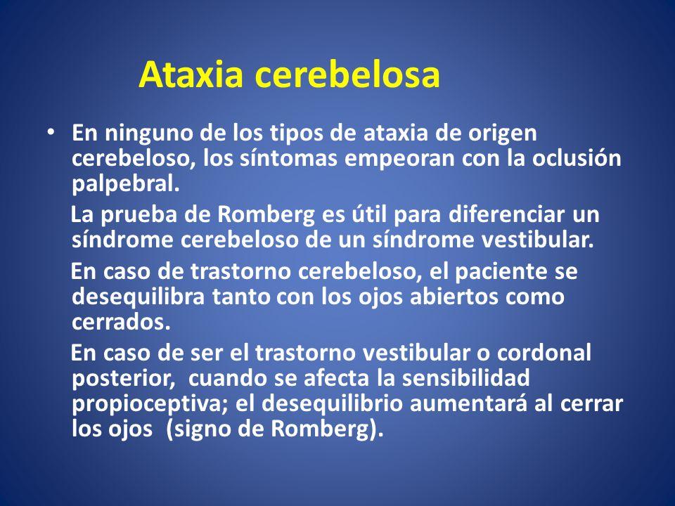 Ataxia cerebelosa En ninguno de los tipos de ataxia de origen cerebeloso, los síntomas empeoran con la oclusión palpebral.