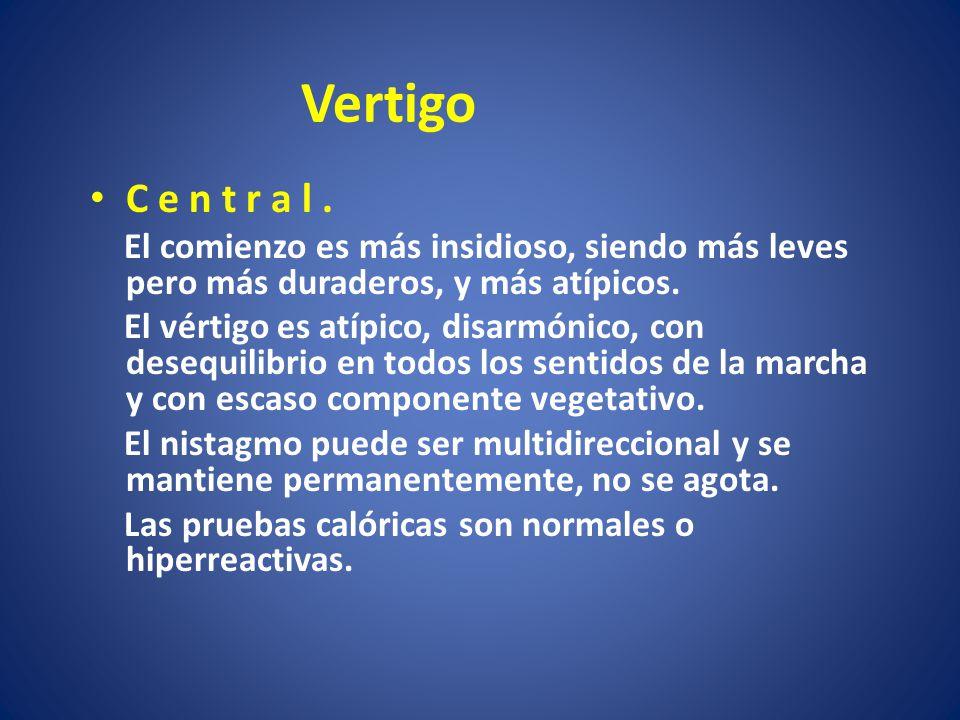 Vertigo C e n t r a l . El comienzo es más insidioso, siendo más leves pero más duraderos, y más atípicos.