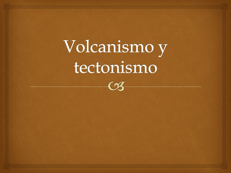Volcanismo y tectonismo