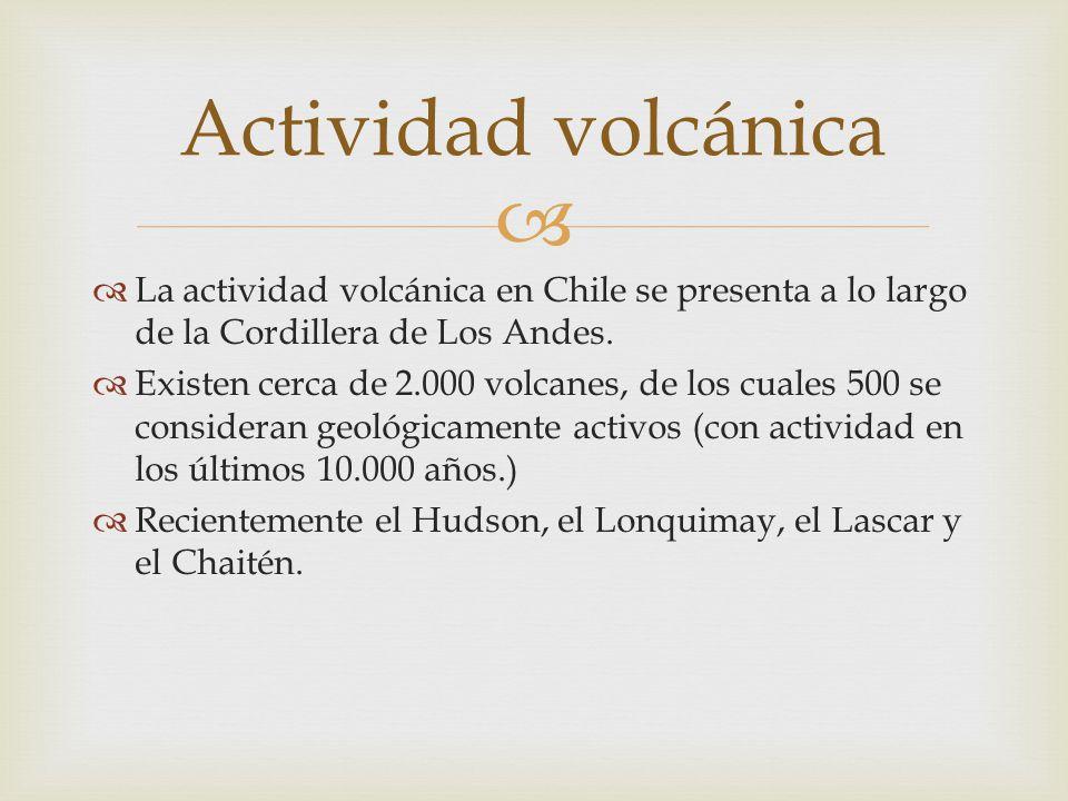 Actividad volcánica La actividad volcánica en Chile se presenta a lo largo de la Cordillera de Los Andes.