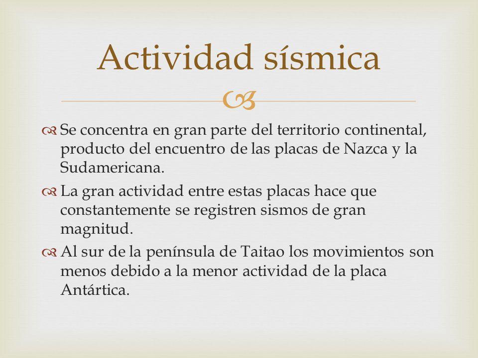 Actividad sísmica Se concentra en gran parte del territorio continental, producto del encuentro de las placas de Nazca y la Sudamericana.