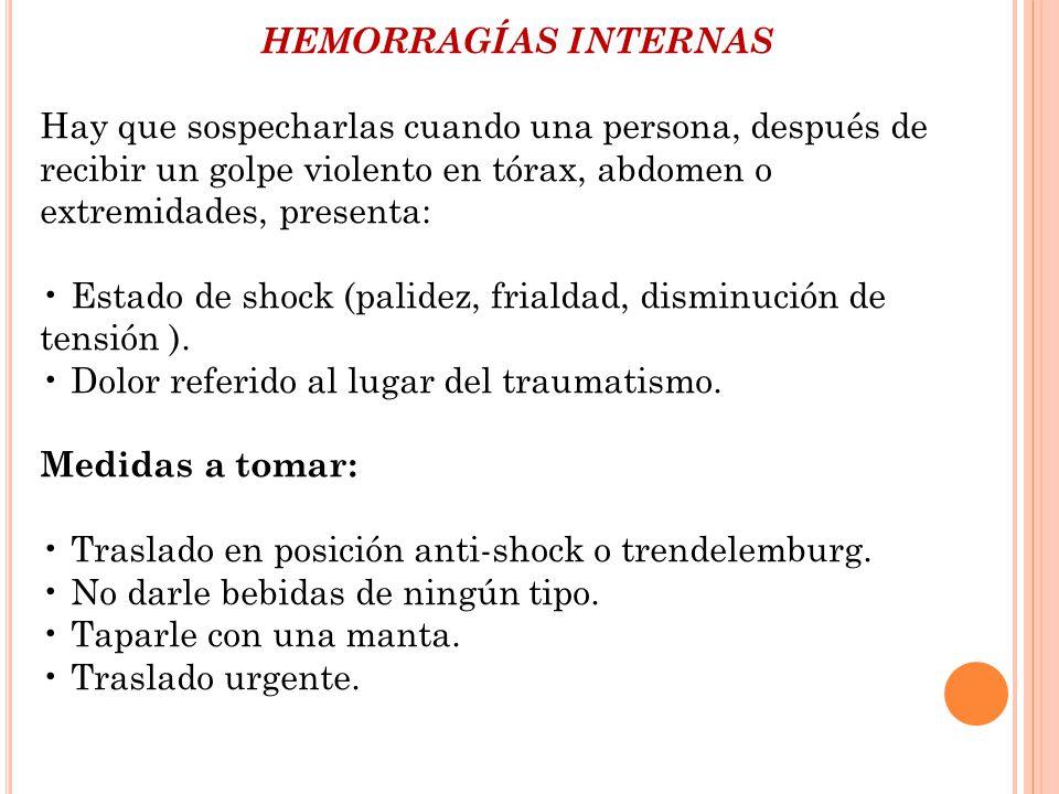HEMORRAGÍAS INTERNAS Hay que sospecharlas cuando una persona, después de recibir un golpe violento en tórax, abdomen o extremidades, presenta: