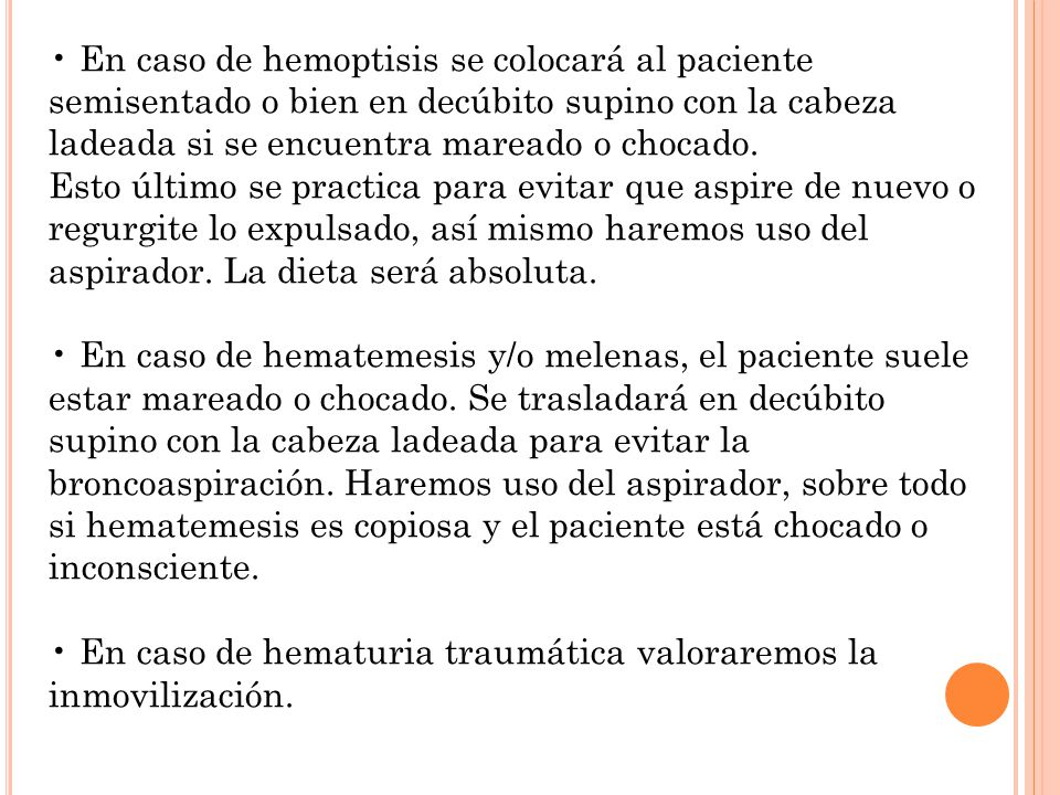 • En caso de hemoptisis se colocará al paciente semisentado o bien en decúbito supino con la cabeza ladeada si se encuentra mareado o chocado.