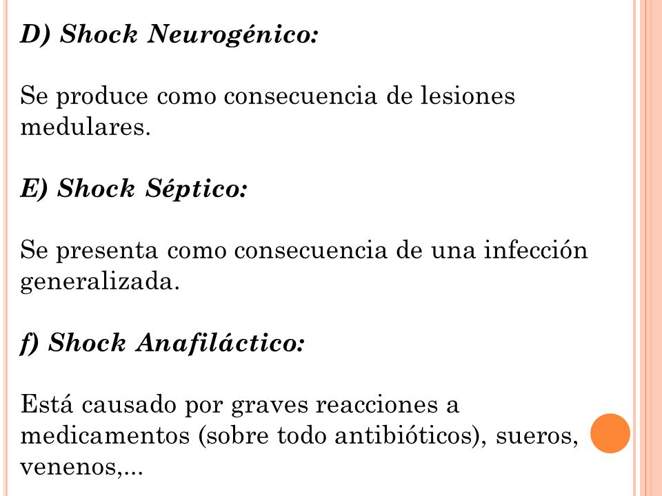 D) Shock Neurogénico: Se produce como consecuencia de lesiones medulares. E) Shock Séptico: