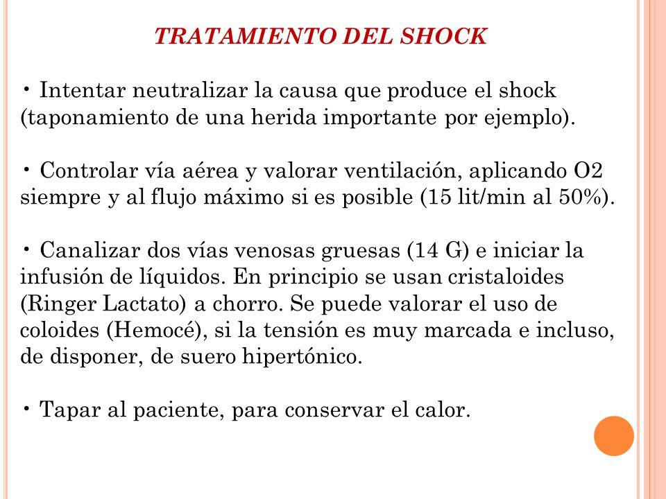 TRATAMIENTO DEL SHOCK • Intentar neutralizar la causa que produce el shock (taponamiento de una herida importante por ejemplo).