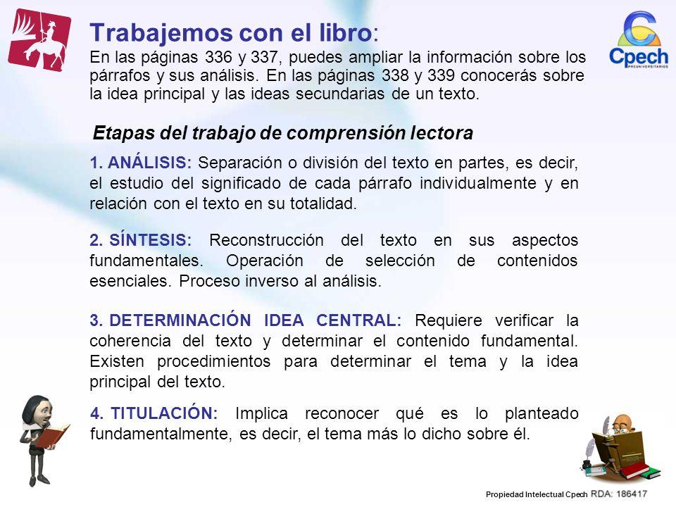 Trabajemos con el libro: En las páginas 336 y 337, puedes ampliar la información sobre los párrafos y sus análisis. En las páginas 338 y 339 conocerás sobre la idea principal y las ideas secundarias de un texto.
