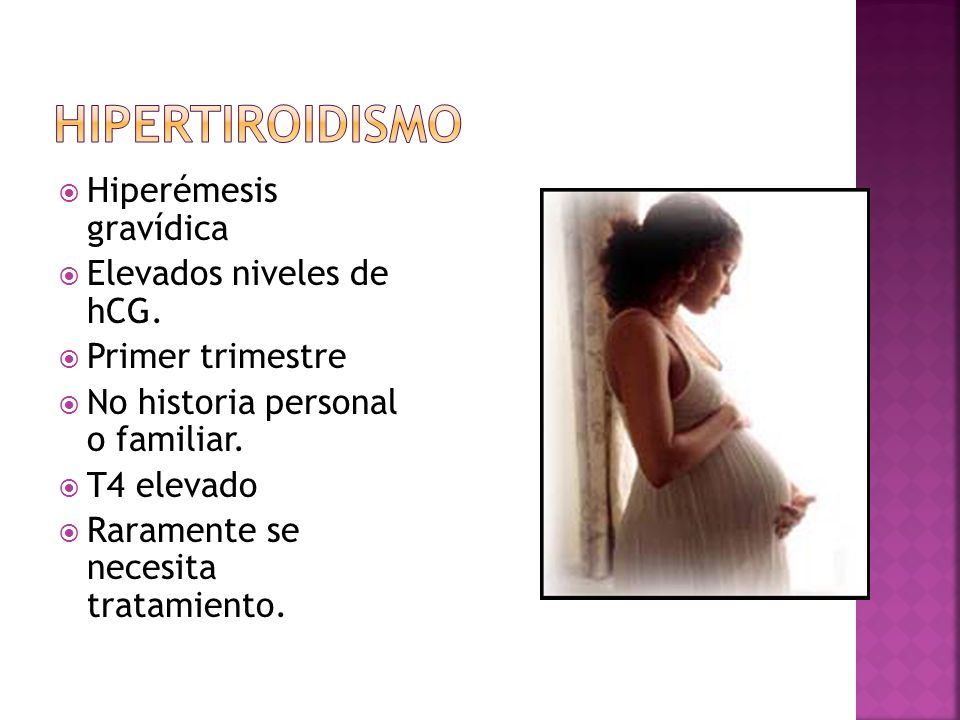 Hipertiroidismo Hiperémesis gravídica Elevados niveles de hCG.