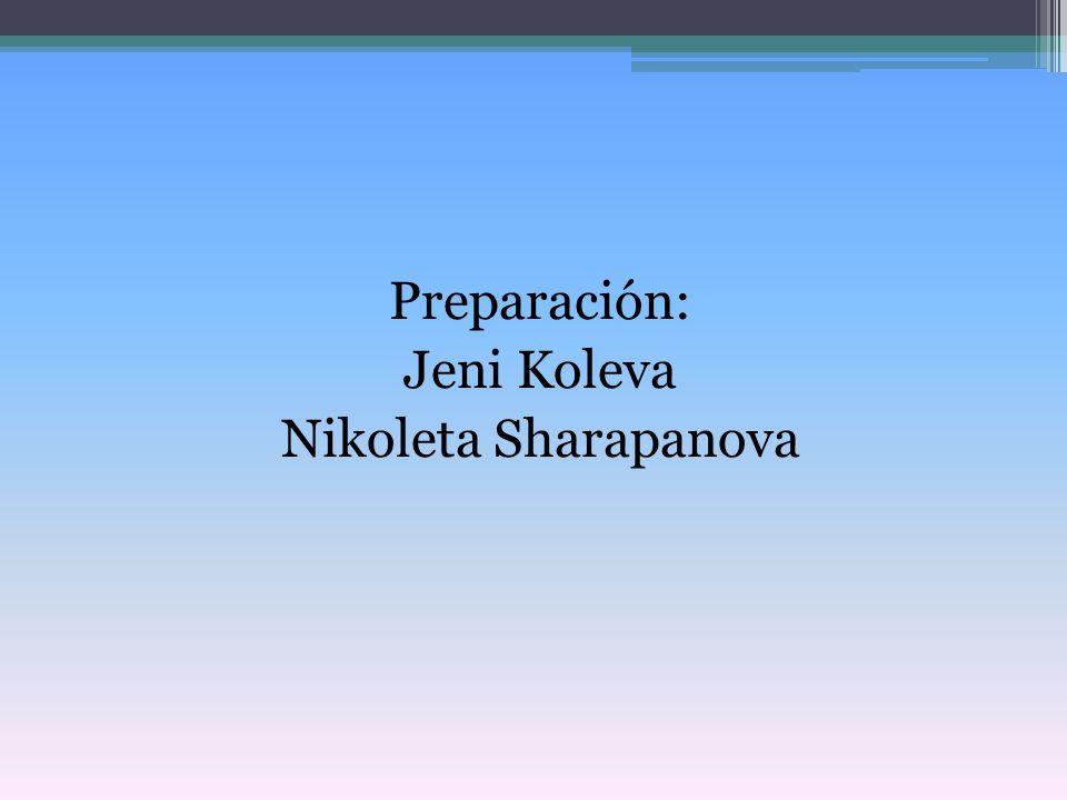 Preparación: Jeni Koleva Nikoleta Sharapanova