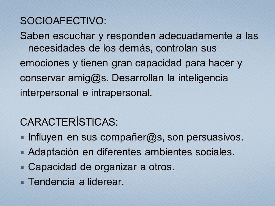 SOCIOAFECTIVO: Saben escuchar y responden adecuadamente a las necesidades de los demás, controlan sus.