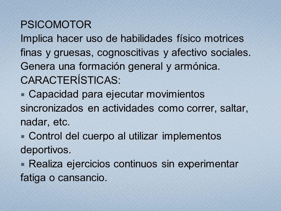 PSICOMOTOR Implica hacer uso de habilidades físico motrices. finas y gruesas, cognoscitivas y afectivo sociales.