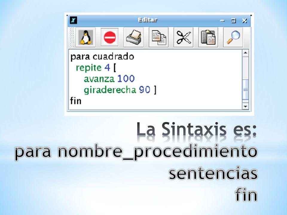 La Sintaxis es: para nombre_procedimiento sentencias fin