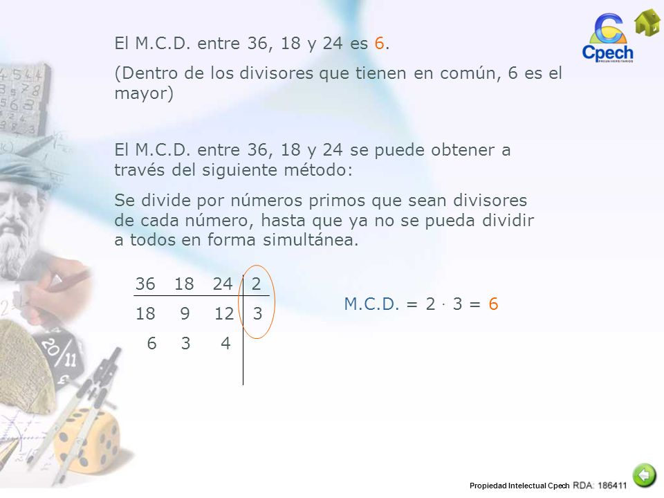 El M.C.D. entre 36, 18 y 24 es 6. (Dentro de los divisores que tienen en común, 6 es el mayor)