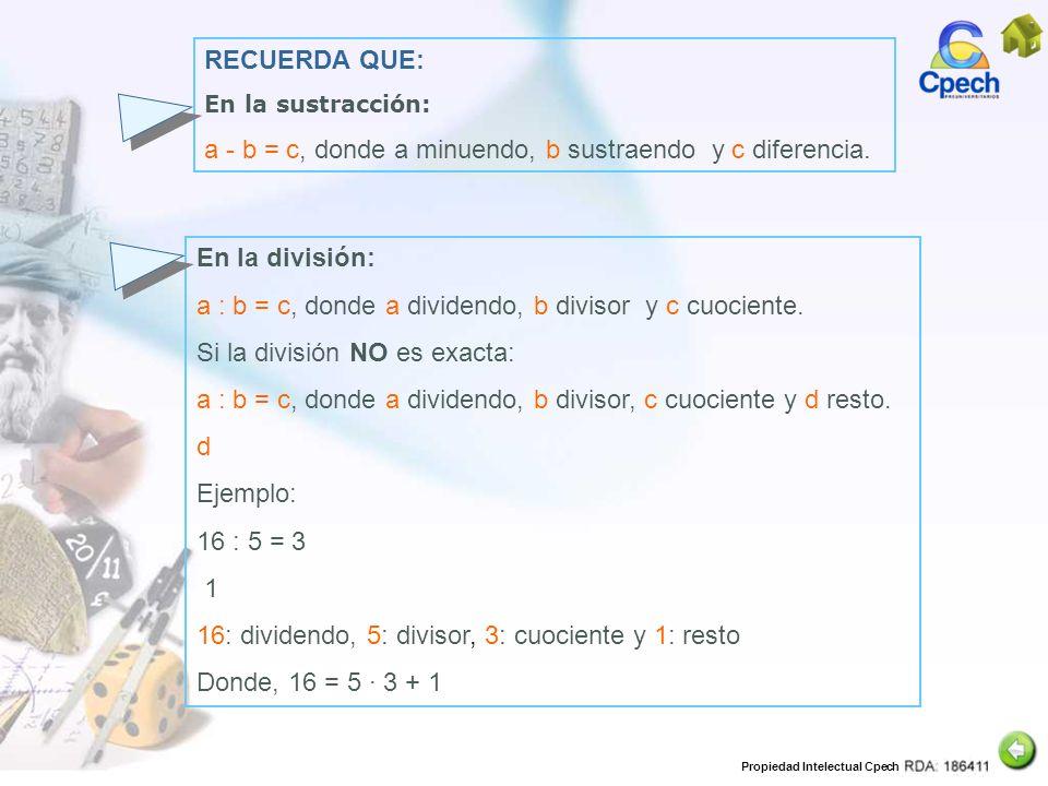 a - b = c, donde a minuendo, b sustraendo y c diferencia.