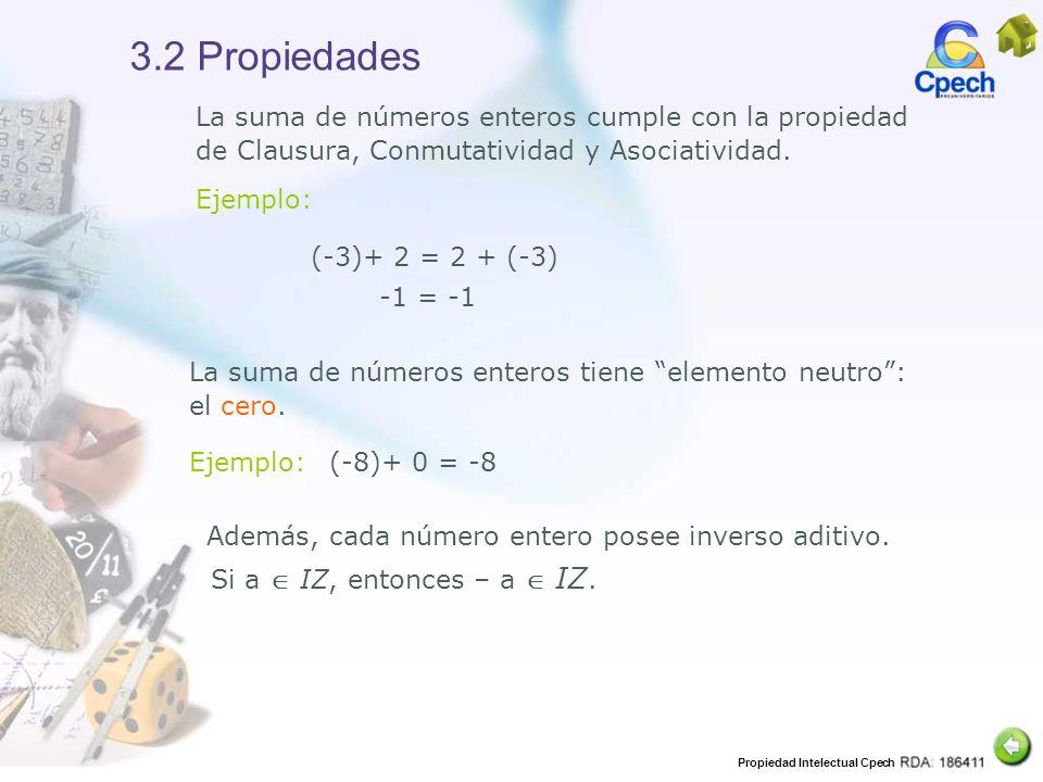 3.2 Propiedades La suma de números enteros cumple con la propiedad de Clausura, Conmutatividad y Asociatividad.