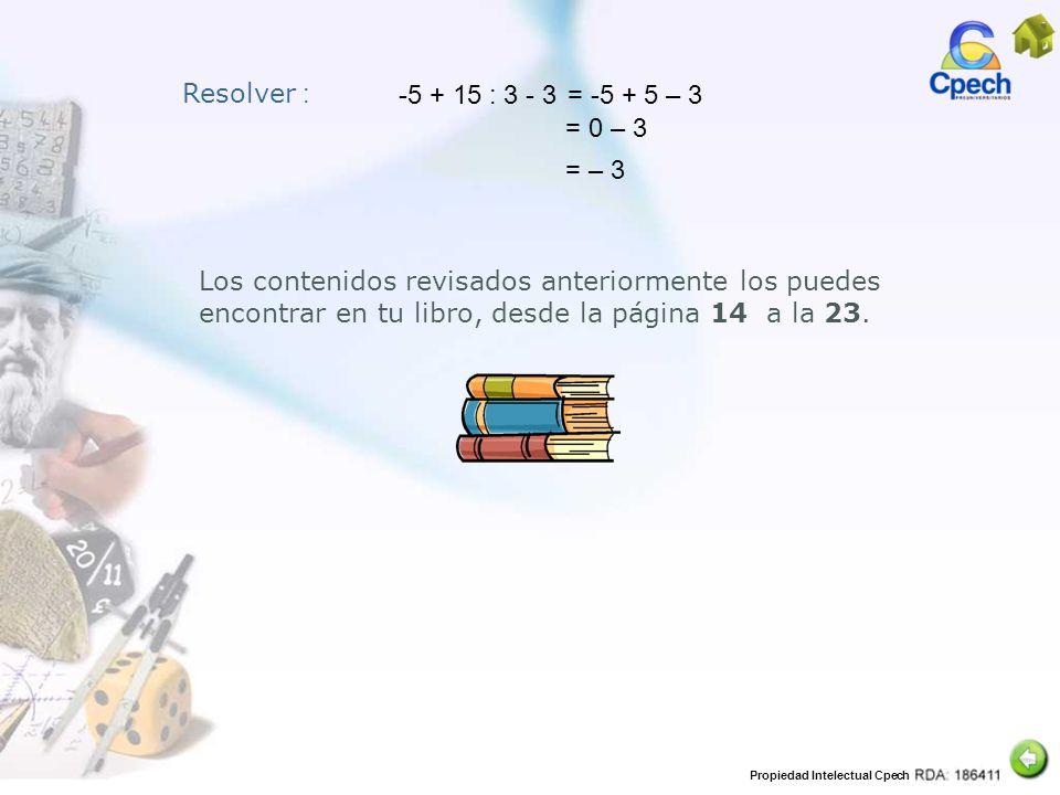 Resolver : -5 + 15 : 3 - 3. = -5 + 5 – 3. = 0 – 3. = – 3.