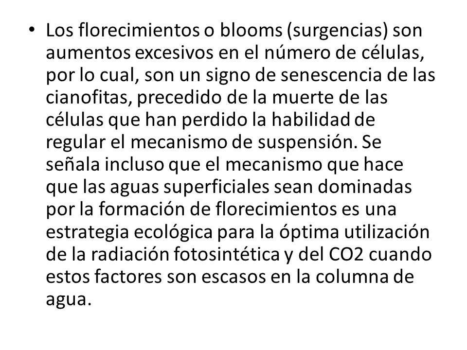 Los florecimientos o blooms (surgencias) son aumentos excesivos en el número de células, por lo cual, son un signo de senescencia de las cianofitas, precedido de la muerte de las células que han perdido la habilidad de regular el mecanismo de suspensión.