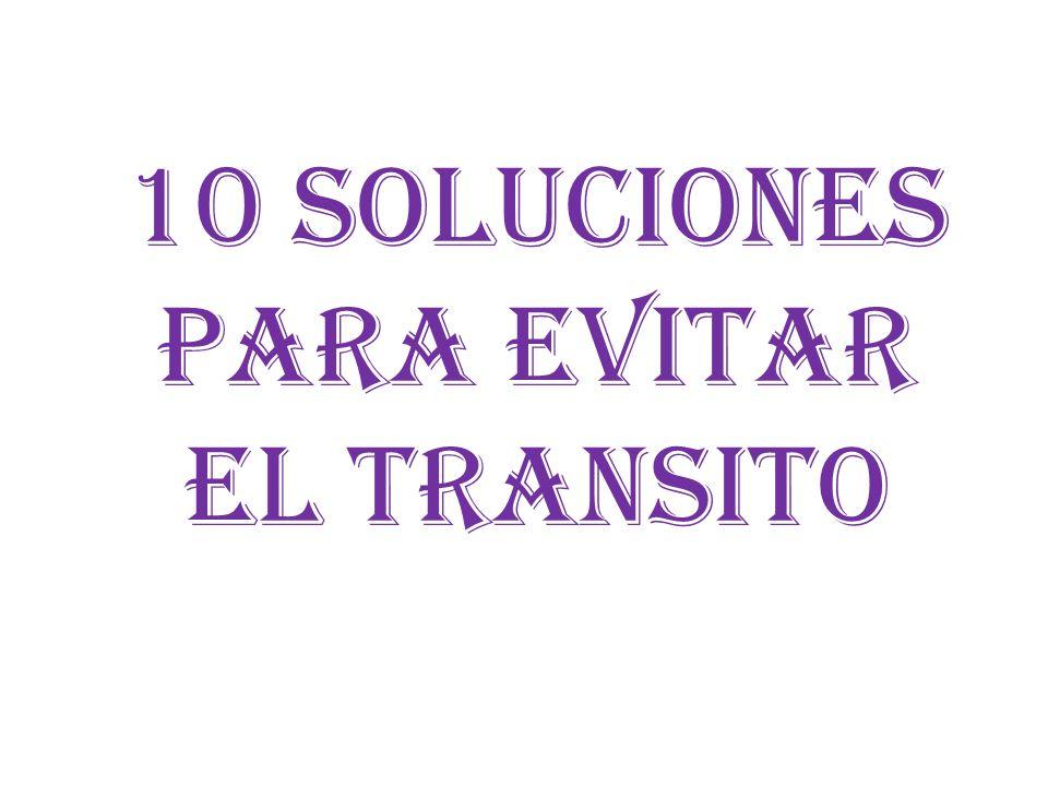 10 SOLUCIONES PARA EVITAR EL TRANSITO