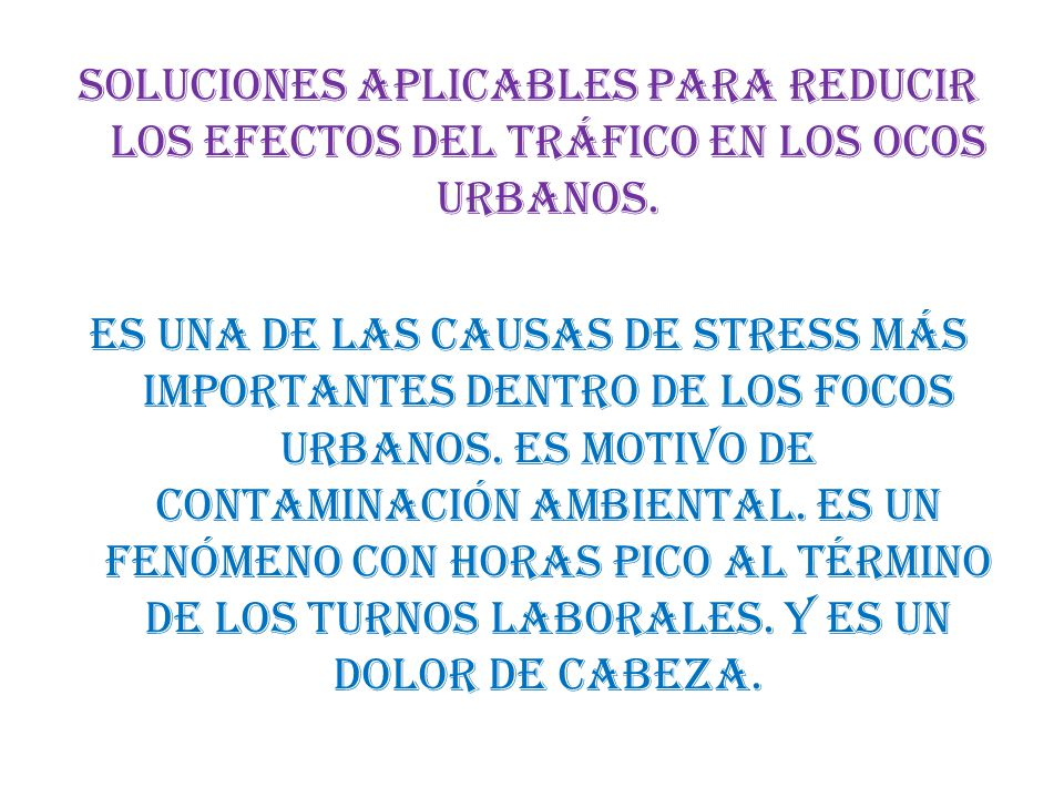Soluciones aplicables para reducir los efectos del tráfico en los ocos urbanos.