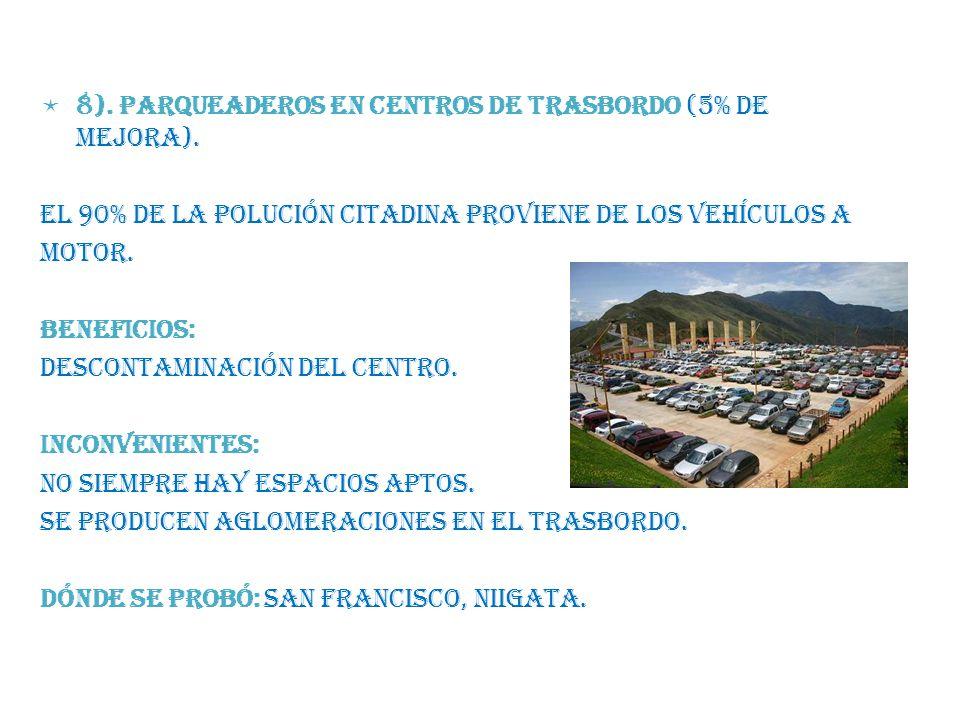 8). PARQUEADEROS EN CENTROS DE TRASBORDO (5% de mejora). El 90% de la polución citadina proviene de los vehículos a.