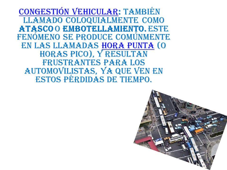 Congestión vehicular: también llamado coloquialmente como atasco o embotellamiento.