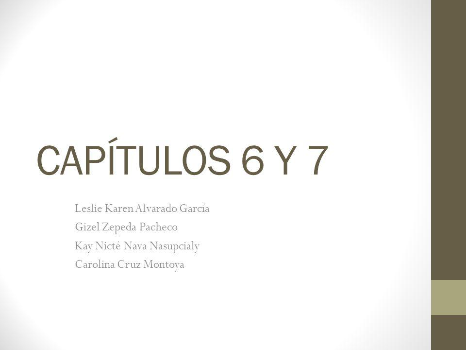 CAPÍTULOS 6 Y 7 Leslie Karen Alvarado García Gizel Zepeda Pacheco